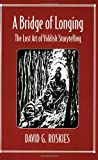 img - for A Bridge of Longing: The Lost Art of Yiddish Storytelling book / textbook / text book