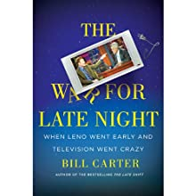 The War for Late Night (       UNABRIDGED) by Bill Carter Narrated by Sean Kenin