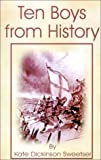 img - for Ten Boys from History by Kate Dickinson-Sweetser (2001-12-01) book / textbook / text book