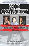 Who Is Casey Anthony?: Understanding the Motherly Motivation to Murder
