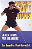 Winning Table Tennis: Skills, Drills, and Strategies