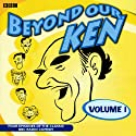 Beyond Our Ken: The Collector's Edition Series 1  by Eric Merriman, Kenneth Horne Narrated by Eric Merriman, Hugh Paddick, Barry Took, Kenneth Williams
