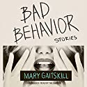 Bad Behavior: Stories Audiobook by Mary Gaitskill Narrated by Mary Gaitskill