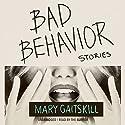 Bad Behavior: Stories Hörbuch von Mary Gaitskill Gesprochen von: Mary Gaitskill