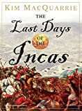img - for By Kim MacQuarrie The Last Days of the Incas (Unabridged (15 CDs)) [Audio CD] book / textbook / text book