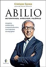 Abilio: A trajetória de Abilio Diniz, o empresário brasileiro mais importante do varejo global
