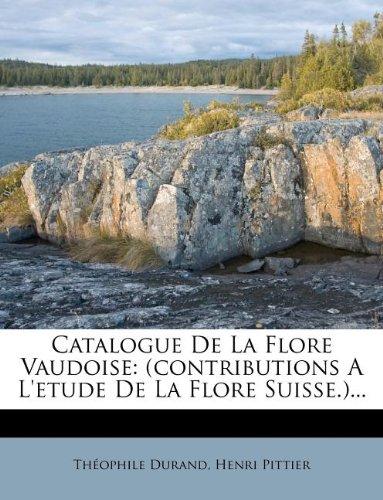 Catalogue De La Flore Vaudoise: (contributions A L'etude De La Flore Suisse.)...