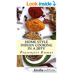 Home Style Indian Cooking In A Jiffy (How To Cook Everything In A Jiffy Book 2)