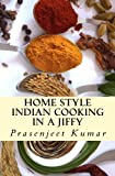 Home Style Indian Cooking In A Jiffy (How To Cook Everything In A Jiffy)