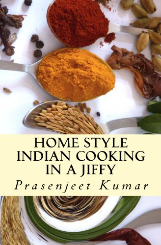 Home Style Indian Cooking In A Jiffy (How To Cook Everything In A Jiffy Book 2) by Prasenjeet Kumar