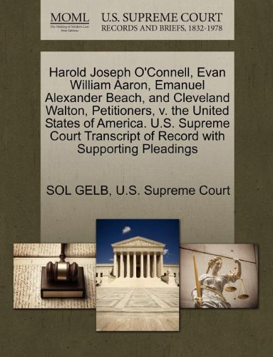Harold Joseph O'Connell, Evan William Aaron, Emanuel Alexander Beach, and Cleveland Walton, Petitioners, v. the United States of America. U.S. Supreme ... of Record with Supporting Pleadings