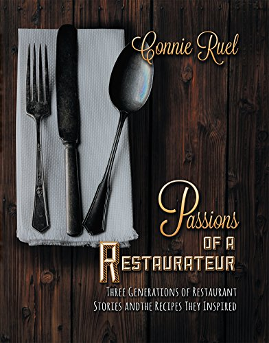 Passions of a Restaurateur: Three generations of restaurant stories and the recipes they inspired by Connie Ruel