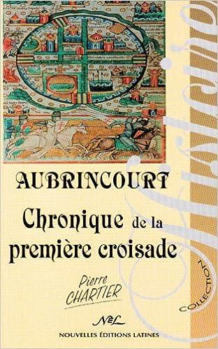 AUBRINCOURT CHRONIQUE DE LA PREMIERE CROISADE de Pierre Chartier 51bjCgixw0L._SX310_BO1,204,203,200_
