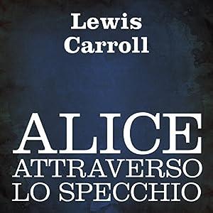 Alice attraverso lo specchio [Alice Through the Looking Glass] Audiobook