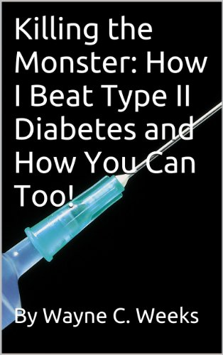 Killing the Monster: How I Beat Type II Diabetes and How You Can Too! PDF