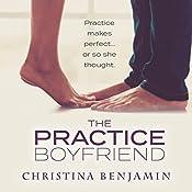The Practice Boyfriend: The Boyfriend Series, Book 1 | [Christina Benjamin]
