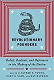 img - for Revolutionary Founders: Rebels, Radicals, and Reformers in the Making of the Nation   [REVOLUTIONARY FOUNDERS] [Hardcover] book / textbook / text book