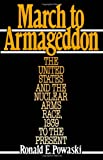March to Armageddon: The United States and the Nuclear Arms Race, 1939 to the Present