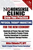 Physical Therapy Marketing For The New Economy: Hundreds of Proven Tips and Tricks From The World's Premier Private Practice Consultant To Transform ... (No Nonsense Clinic: Grow Your Practice)