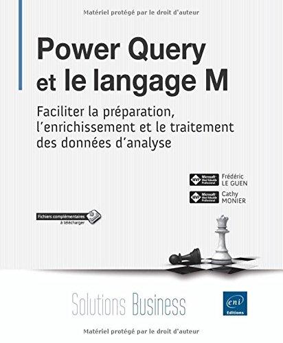 Power Query et le langage M - Faciliter la préparation, lenrichissement et le traitement des données danalyse