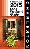 CHARLESTON - The Delaplaine 2015 Long Weekend Guide (Long Weekend Guides)