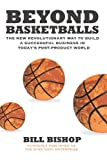 img - for Beyond Basketballs: The New Revolutionary Way To Build A Successful Business In A Post-Product World book / textbook / text book