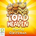 Toad Heaven (       UNABRIDGED) by Morris Gleitzman Narrated by Morris Gleitzman
