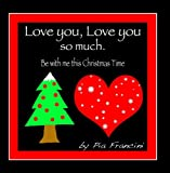 Love You Love You so Much. Be with Me This Christmas Time