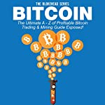 Bitcoin: The Ultimate A - Z of Profitable Bitcoin Trading & Mining Guide Exposed: The Blokehead Success Series |  The Blokehead