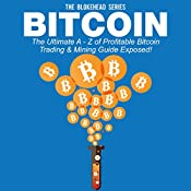 Bitcoin: The Ultimate A - Z of Profitable Bitcoin Trading & Mining Guide Exposed: The Blokehead Success Series | [The Blokehead]
