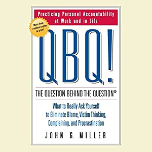QBQ! The Question Behind the Question Audiobook