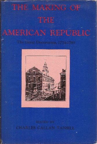 The making of the American Republic;: The great documents, 1774-1789