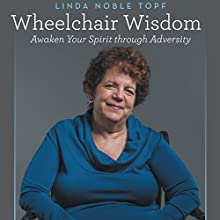 Wheelchair Wisdom: Awaken Your Spirit Through Adversity (       UNABRIDGED) by Linda Noble Topf Narrated by Anna Crowe