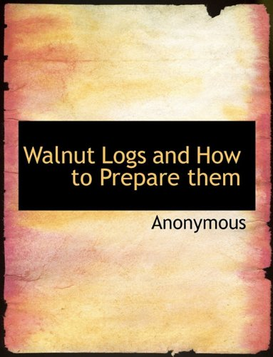 Walnut Logs and How to Prepare them