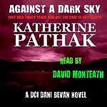Against a Dark Sky: The DCI Dani Bevan Detective Novels, Book 1 | Katherine Pathak