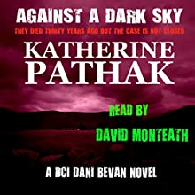 Against a Dark Sky: The DCI Dani Bevan Detective Novels, Book 1 Audiobook by Katherine Pathak Narrated by David Monteath