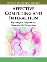 Affective Computing and Interaction: Psychological, Cognitive and Neuroscientific Perspectives ebook download