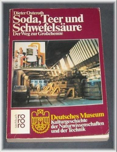 Soda, Teer und Schwefelsaure: Der Weg zur Grosschemie (Kulturgeschichte der Naturwissenschaften und der Technik) (German Edition) (Tar Soda compare prices)