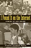 img - for I Found It on the Internet: Coming of Age Online by Frances Jacobson Harris (2005-04-01) book / textbook / text book