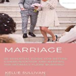 Marriage: 50 Essential Guides for Better Communication and Keeping the Intimacy Flame Burning! | Kellie Sullivan