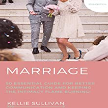 Marriage: 50 Essential Guides for Better Communication and Keeping the Intimacy Flame Burning! Audiobook by Kellie Sullivan Narrated by Darelynn Prejean