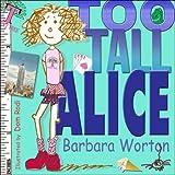 Too Tall Aliceby Barbara Worton