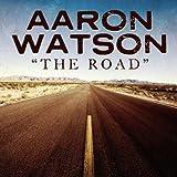 The Road - Aaron Watson