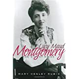 Lucy Maud Montgomery: The Gift of Wings ~ Mary Rubio