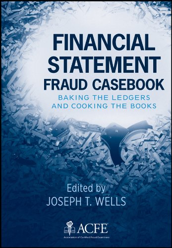 Joseph T. Wells - Financial Statement Fraud Casebook: Baking the Ledgers and Cooking the Books
