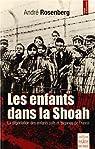 Les enfants dans la Shoah : La déportation des enfants juifs et tsiganes de France par Rosenberg