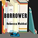The Borrower (       UNABRIDGED) by Rebecca Makkai Narrated by Emily Bauer