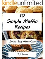 Simple Muffin Recipes for the Busy Home Cook (English Edition)