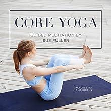 Core Yoga Discours Auteur(s) : Sue Fuller Narrateur(s) : Sue Fuller