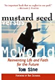 Mustard Seed vs. McWorld: Reinventing Life and Faith for the Future (0801090881) by Tom Sine